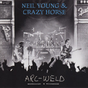 Neil Young & Crazy Horse – Arc-Weld