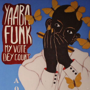Yaaba Funk – My Vote Dey Count