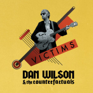 Dan Wilson & The Counterfactuals – Victims