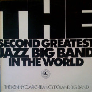 The Kenny Clarke-Francy Boland Big Band – The Second Greatest Jazz Big Band In The World