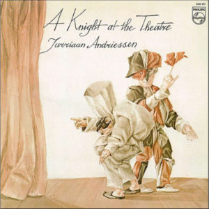 Jurriaan Andriessen – A Knight At The Theatre – A Synthesizer Suite