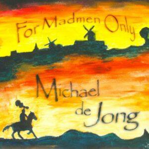 Michael De Jong – For Madmen Only