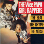 The Wee Papa Girl Rappers – The Beat, The Rhyme, The Noise