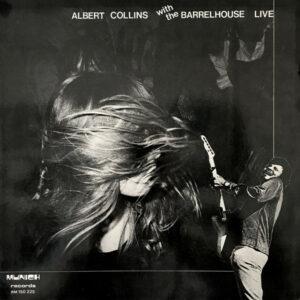 Albert Collins / Barrelhouse – Albert Collins With The Barrelhouse Live