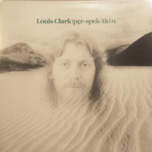 Louis Clark – (Per-spek-tiv) n.