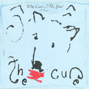 The Cure  12″ Why Can't I Be You? (12″ Remix)